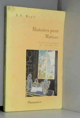 Antonia Susan Byatt - Histoires pour Matisse