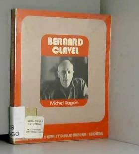 Michel Ragon et Bernard Clavel - Bernard Clavel (Écrivains d'hier et d'aujourd'hui)