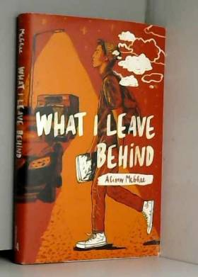 Alison McGhee - What I Leave Behind