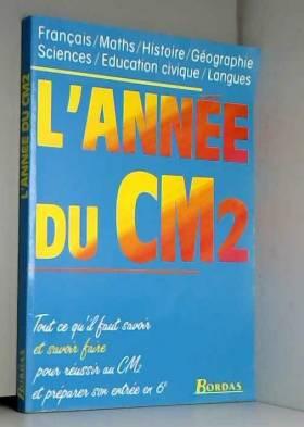 Alain Charles, Françoise Blanchis, Michel... - L'Année du CM2 : Tout ce qu'il faut savoir faire pour réussir au CM2 et préparer son entrée en 6e