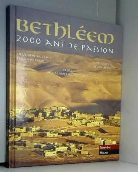 Christophe Boltanski, Farah Mébarki et Rémi Benali - Bethléem : 2000 ans de passion