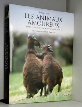 Pascal Picq et Eric Travers - Les animaux amoureux