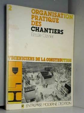 Émile Olivier - Organisation pratique des chantiers (Collection Techniciens de la construction)