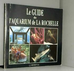 COLLECTIF - Le guide de l'aquarium de la rochelle