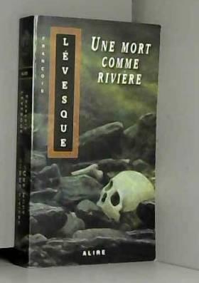 Francois Levesque - Une mort comme rivière
