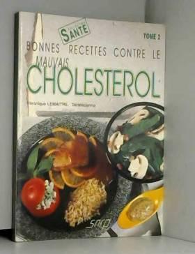 Véronique Lemaître - Bonnes recettes contre le mauvais cholestérol Tome 02 : Bonnes recettes contre le mauvais...
