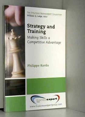 Philippe Korda - Strategy and Training: Making Skills a Competitive Advantage