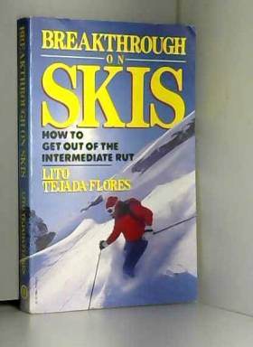 Lito Tejada-Flores - Breakthrough on Skis: How to Get out of the Intermediate Rut