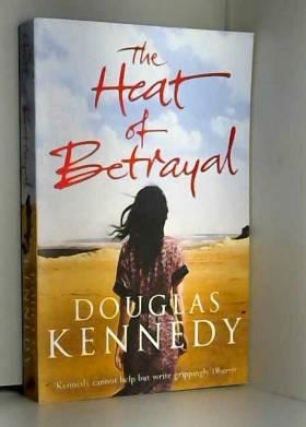 Douglas Kennedy - The Heat of Betrayal
