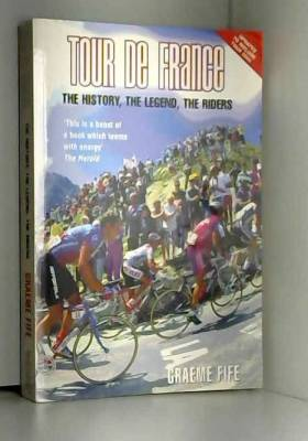 Graeme Fife - Tour de France: The History, The Legend, The Riders