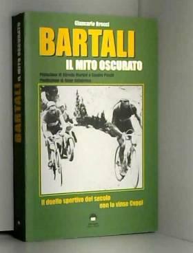 Giancarlo Brocci - Bartali, un mito oscurato. Il duello sportivo del secolo non lo vinse Coppi