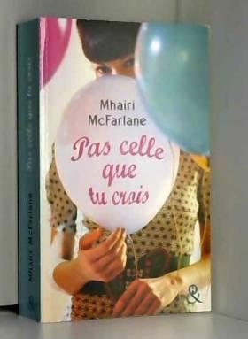 Mhairi McFarlane - Pas celle que tu crois: La comédie romantique so british de l'année !