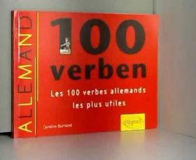 Caroline Burnand - 100 verben - Les 100 verbes allemands les plus utiles
