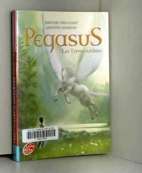Christine Féret-Fleury - Pegasus - Tome 1 - Les terres oubliées