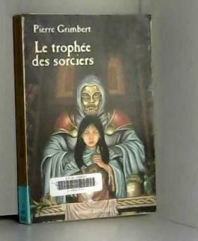 Pierre Grimbert - Le Trophée des sorciers