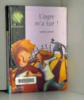 Chantal Laborde - L'ogre m'a tué !