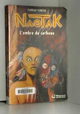 Florian Ferrier - Naotak, Tome 1 : L'ombre du corbeau