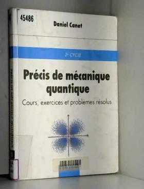 Daniel Canet - Précis de mécanique quantique : Cours, exercices corrigés et problèmes résolus
