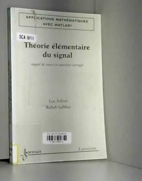 Luc Jolivet - Théorie élémentaire du signal : Rappel de cours et exercices corrigés