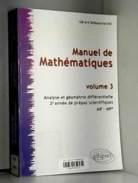 Gérard Debeaumarché - Manuel de Mathématiques : Volume 3, Analyse et géométrie différentielle