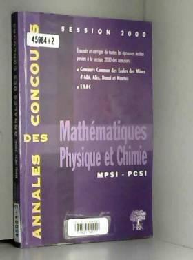 Collectif, Sébastien Desreux et Yannick Alméras - Mathématiques, physique et chimie MPSI PCSI. Session 2000
