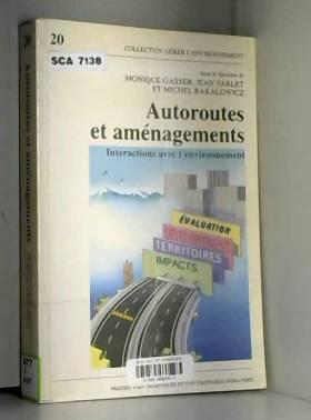 Monique Gasser, Jean Varlet et Michel Bakalowicz - Autoroutes et aménagements: Interactions avec l'environnment