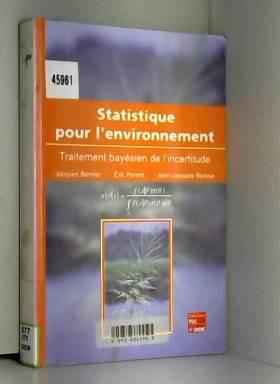 Jacques Bernier, Eric Parent et Jean-Jacques... - Statistique pour l'environnement. Traitement bayésien de l'incertitude