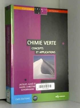 Jacques Augé et Marie-Christine Scherrmann - Chimie verte : Concepts et applications