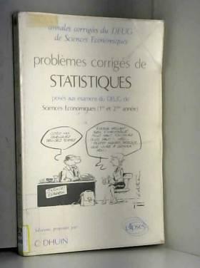 C Dhuin - Problèmes corrigés de statistiques: Posés aux examens du DEUG de sciences économiques ( 1ère et 2...