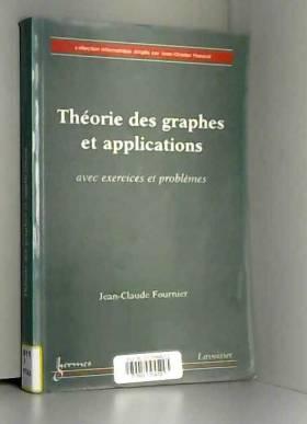Jean-Claude Fournier - Théorie des graphes et applications : Avec exercices et problèmes