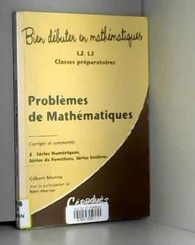 Gilbert Monna, Rémi Morvan et Jean-Marie Morvan - Problèmes corrigés et commentés de mathématiques : Tome 2, Séries Numériques, Séries de...