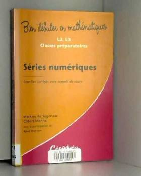 Mathieu de Segonzac, Gilbert Monna et Rémi Morvan - Séries numériques - Exercices corrigés avec rappels de cours- Niveau L2, L3, classes...