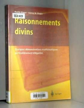 Aigner Martin Ziegler Gunter M - Raisonnements divins Quelques démonstrations mathématiques particulièrement élégantes Springer...