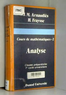 Jean-Marie Arnaudiès et Henri Fraysse - Cours de mathematiques, tome 2, Analyse