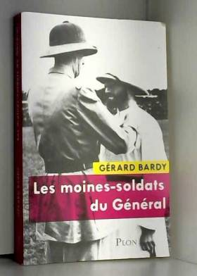 Gérard BARDY - Les moines-soldats du Général