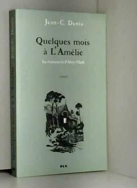 Jean-Claude Denis - Quelques mois à l'Amélie