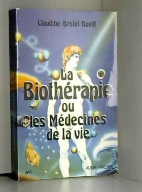 Brelet Rueff - La biothérapie ou les médecines de la vie