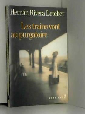 Hernán Rivera Letelier, Bertille Hausberg et... - Les trains vont au purgatoire