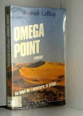 Patrick LEROY - Omega Point. Au bout de l'aventure, le piège