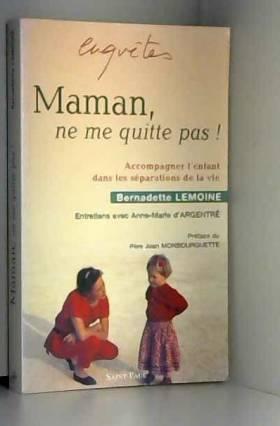 Maman, ne me quitte pas !...