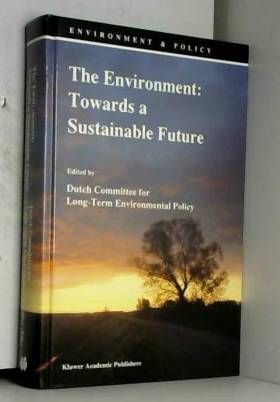 Dutch Committee for Long-Term Environmental Policy - The Environment: Towards a Sustainable Future