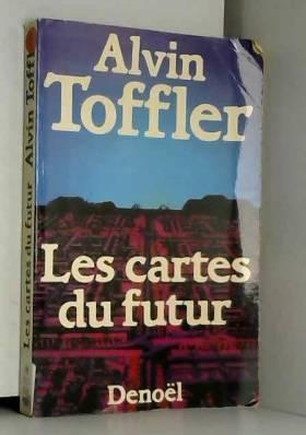Alvin Toffler - Les Cartes du futur: Précursions et prémisses