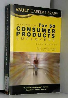 Michaela R. Drapes et Staff of Vault - Vault Guide to the Top 50 Consumer Products Employers, 2009 Edition
