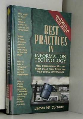 James W. Cortada - Best Practices in Information Technology: How Corporations Get the Most Value from Exploiting...