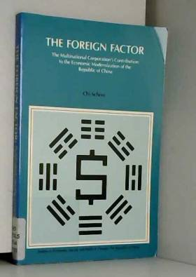 Chi Schive - The Foreign Factor: The Multinational Corporation's Contribution to the Economic Modernization of...