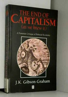 J.K.Gibson- Graham - The End of Capitalism (As We Knew It): A Feminist Critique of Political Economy