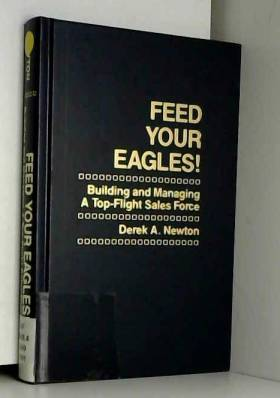 Feed Your Eagle (Building And Maintaining A Top-Flight Sales Force)