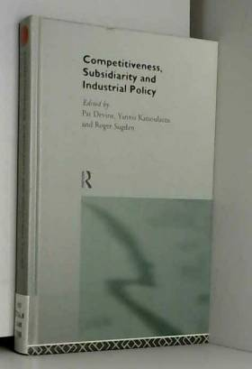 Pat J. Devine, Yannis S. Katsoulacos et Roger... - Competitiveness, Subsidiarity and Industrial Policy