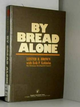 Lester R. Brown - By Bread Alone