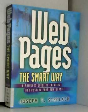 Joseph T. Sinclair - Web Pages the Smart Way: The Painless Guide to Creating and Posting Your Own Website